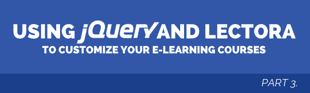 Using jQuery and Lectora to Customize Your e-Learning Courses: Part 3 thumbnail