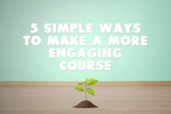 5 Simple Ways to Make a More Engaging Course thumbnail