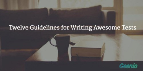 12 Guidelines for Writing Awesome Tests - Geenio thumbnail