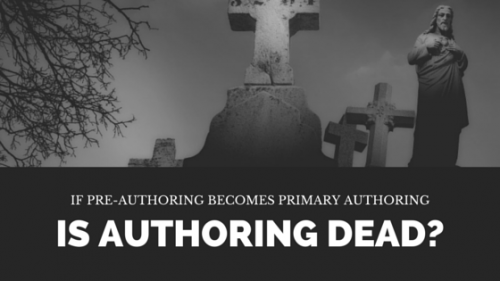 If Pre-Authoring Becomes Primary Authoring…is Authoring Dead? thumbnail