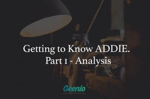 Getting To Know ADDIE: Part 1 – Analysis - Geenio thumbnail