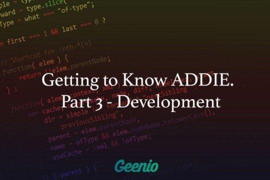 Getting to know ADDIE. Part 3 - Development - Geenio thumbnail