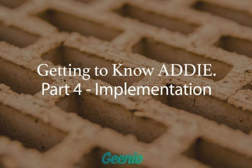Getting To Know ADDIE: Part 4 – Implementation - geenio thumbnail