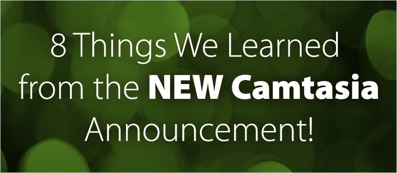 8 Things We Learned From the New Camtasia Announcement » eLearning Brothers thumbnail