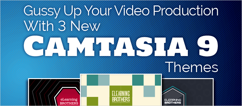Gussy Up Your Video Production With 3 New Camtasia 9 Themes thumbnail