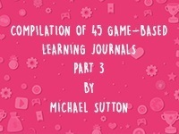 COMPILATION OF 45 GAME-BASED LEARNING JOURNALS: PART 3 thumbnail