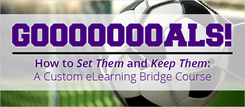 Goals! How to Set Them and Keep Them: A Custom eLearning Bridge Course thumbnail