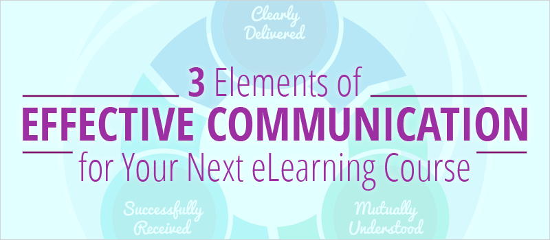 3 Elements of Effective Communication for Your Next eLearning Course - eLearning Brothers thumbnail