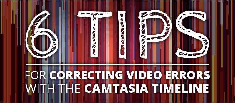 6 Tips For Correcting Video Errors With the Camtasia Timeline | eLearning Brothers thumbnail