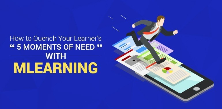 "How to Quench Your Learner's ""5 Moments of Need"" with mLearning? thumbnail"