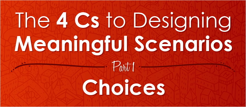The 4 Cs to Designing Meaningful Scenarios, Part 1: Choices | eLearning Brothers thumbnail