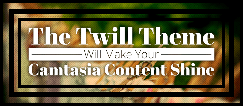The Twill Theme Will Make Your Camtasia Content Shine | eLearning Brothers thumbnail
