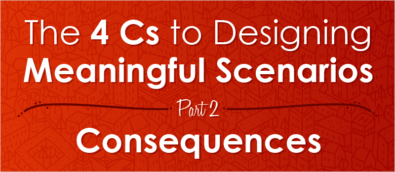 The 4 Cs to Designing Meaningful Scenarios, Part 2: Consequences | eLearning Brothers thumbnail