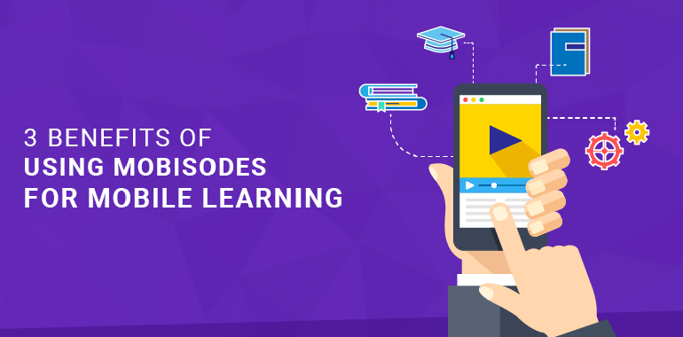 3 Benefits of Using Mobisodes for Mobile Learning (mlearning) thumbnail