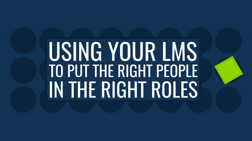 Using Your LMS To Put The Right People In The Right Roles - eLearning Industry thumbnail